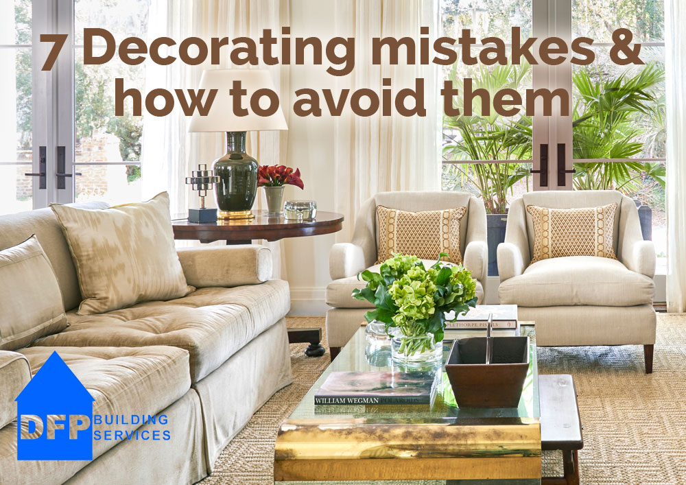 7 Decorating mistakes and how to avoid them