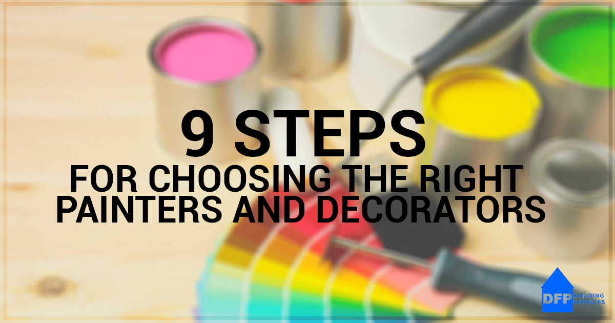 9 Steps for choosing the right painters and decorators